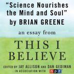 """Science Nourishes the Mind and Soul A """"This I Believe"""" Essay, Brian Greene"""