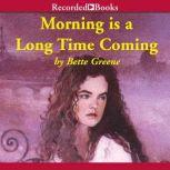 Morning is a Long Time Coming, Bette Greene