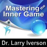 Mastering the Inner Game 7 Keys to Personal, Professional & Athletic Peak Performance, Made for Success