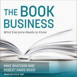 The Book Business What Everyone Needs to Know, Robert Paris Riger