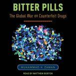 Bitter Pills The Global War on Counterfeit Drugs, Muhammad H. Zaman