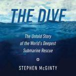 Dive, The The Untold Story of the World's Deepest Submarine Rescue, Stephen McGinty