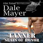 SEALs of Honor: Tanner Book 18: SEALs of Honor, Dale Mayer