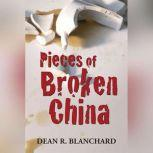 Pieces of Broken China, Dean R. Blanchard