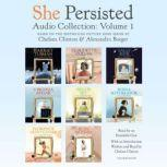 She Persisted Audio Collection: Volume 1 Harriet Tubman; Claudette Colvin; Virginia Apgar; and more, Chelsea Clinton