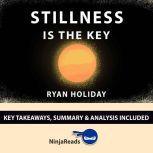 Summary: Stillness is the Key by Ryan Holiday: Key Takeaways, Summary & Analysis Included, Ninja Reads
