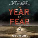 The Year of Fear Machine Gun Kelly and the Manhunt That Changed the Nation, Joe Urschel