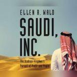 Saudi, Inc. The Arabian Kingdom's Pursuit of Profit and Power, Ellen R. Wald, PhD