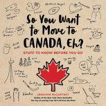 So You Want to Move to Canada, Eh? Stuff to Know Before You Go, Jennifer McCartney