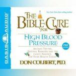 The Bible Cure for High Blood Pressure Ancient Truths, Natural Remedies and the Latest Findings for Your Health Today, Don Colbert