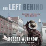 The Left Behind Decline and Rage in Rural America, Robert Wuthnow