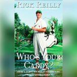 Who's Your Caddy? Looping for the Great, Near Great, and Reprobates of Golf, Rick Reilly