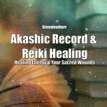 Akashic Record & Reiki Healing: Healing Energy & Your Sacred Wounds, Greenleatherr