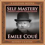 Self Mastery Through Conscious Autosuggestion, Emile Coue