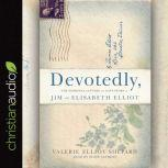 Devotedly The Personal Letters and Love Story of Jim and Elisabeth Elliot, Valerie Elliot Shepard