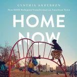 Home Now How 6000 Refugees Transformed an American Town, Cynthia Anderson
