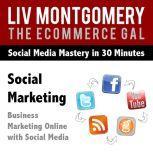 Social Marketing Business Marketing Online with Social Media, Liv Montgomery