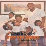 Where Is Daddy? STAY PUT SERIES!, Dominique Forbes