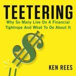 Teetering How to Bring Stability to the Millions of Americans Living on a Financial Tightrope, Ken Rees