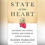 State of the Heart Exploring the History, Science, and Future of Cardiac Disease, Haider Warraich