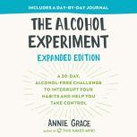 The Alcohol Experiment A 30-day, Alcohol-Free Challenge to Interrupt Your Habits and Help You Take Control, Annie Grace