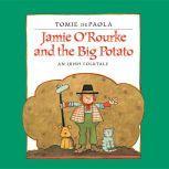 Jamie O'Rourke and the Big Potato An Irish Folktale, Tomie dePaola