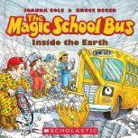 Magic School Bus: Inside the Earth, Joanna Cole and Bruce Degen