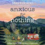 Anxious for Nothing (Young Readers Edition) Living Above Anxiety and Loneliness, Max Lucado