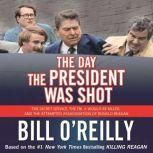The Day the President Was Shot The Secret Service, the FBI, a Would-Be Killer, and the Attempted Assassination of Ronald Reagan