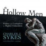 The Hollow Men Politics and Corruption in Higher Education, Charles J. Sykes