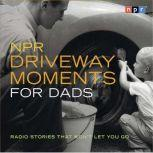NPR Driveway Moments for Dads Radio Stories That Won't Let You Go, NPR