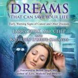Dreams That Can Save Your Life Early Warning Signs of Cancer and Other Diseases, Larry Burk