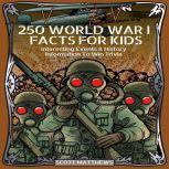 250 World War 1 Facts For Kids - Interesting Events & History Information To Win Trivia, Scott Matthews