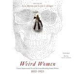 Weird Women Classic Supernatural Fiction by Groundbreaking Female Writers, 1852–1923, Lisa Morton