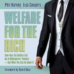 Welfare for the Rich How Your Tax Dollars End Up in Millionaires' Pockets - And What You Can Do About It, Lisa Conyers