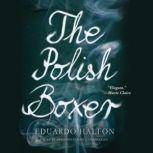 The Polish Boxer, Eduardo Halfon; Translated by Daniel Hahn, Ollie Brock, Lisa Dillman, Thomas Bunstead, and Anne McLean
