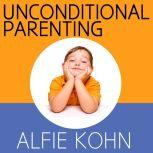Unconditional Parenting Moving from Rewards and Punishments to Love and Reason, Alfie Kohn