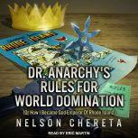 Dr. Anarchy's Rules For World Domination: (Or How I Became God-Emperor Of Rhode Island), Nelson Chereta