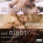 Morning, Noon, and Night Erotica for Couples, Alison Tyler ed.
