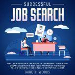 Successful Job Search Feel Like a Lost Fish in The Middle of the Immense Job Hunting Ocean? Discover The Best Tools and Proven Techniques to Land Your Dream Job in Today's Competitive Market, Gareth Woods
