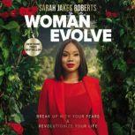 Woman Evolve Break Up with Your Fears and   Revolutionize Your Life, Sarah Jakes Roberts