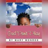 God Don't Play, Mary B. Monroe