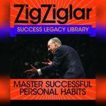 Master Successful Personal Habits Success Legacy Library, Zig Ziglar