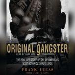 Original Gangster The Real Life Story of One of America's Most Notorious Drug Lords, Frank Lucas with Aliya S. King