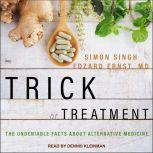 Trick or Treatment The Undeniable Facts about Alternative Medicine, Edzard Ernst