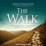 The Walk Five Essential Practices of the Christian Life, Adam Hamilton