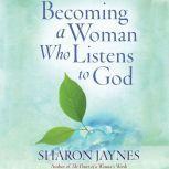 Becoming a Woman Who Listens to God, Sharon Jaynes