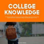 College Knowledge: The Ultimate Guide to Choosing a Community College, Learn All the Information About How to Pick a Community College That Would Be Best For You, Myranda Wlater