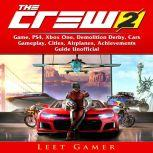 The Crew 2 Game, PS4, Xbox One, Demolition Derby, Cars, Gameplay, Cities, Airplanes, Achievements, Guide Unofficial, Leet Gamer