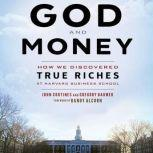 God and Money How We Discovered True Riches at Harvard Business School, John Cortines